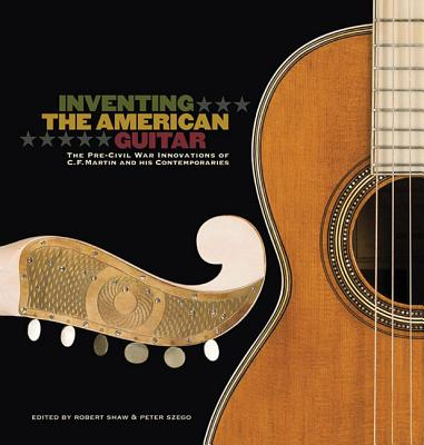 Inventing the American Guitar By Szego, Peter
